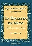 La Escalera de Mano: Comedia en un Acto y en Prosa (Classic Reprint)
