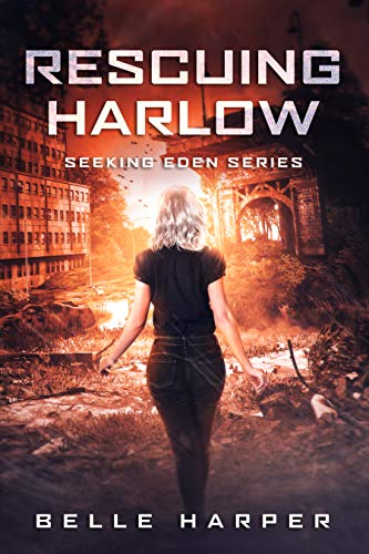 Rescuing Harlow: A Post Apocalyptic Romance (Seeking Eden Book 3) by [Belle Harper]