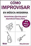 CÓMO IMPROVISAR EN MÚSICA MODERNA: Herramientas y Ejercicios para el desarrollo de Frases y Solos.