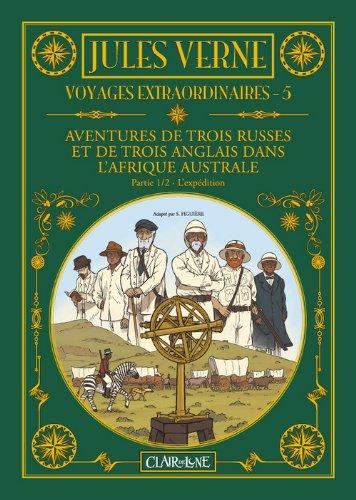 Voyages extraordinaires, Tome 5 : Aventures de trois Russes et de trois Anglais dans l'Afrique australe : Partie 1, L'expédition