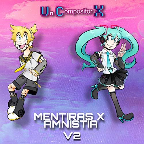 Mentiras x Amnistía V2 (feat. Miku Hatsune, Len Kagamine, Rin Kagamine, Luka Megurine, Kaito & Meiko)