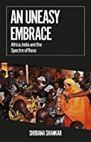 An Uneasy Embrace: Africa, India and the Spectre of Race