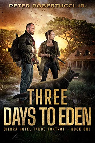 Three Days To Eden - A Post-Apocalyptic Thriller (Sierra Hotel Tango Foxtrot Book 1) by [Pete Robertucci]