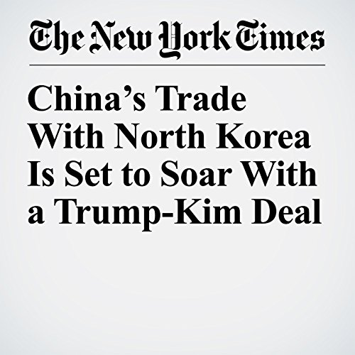 China's Trade With North Korea Is Set to Soar With a Trump-Kim Deal copertina
