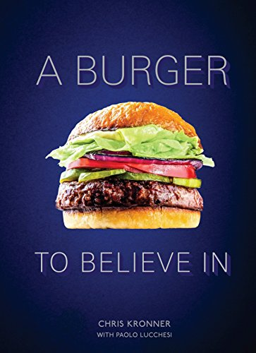 Download A Burger to Believe In: Recipes and Fundamentals 0399579265