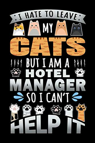 Notebook : I Hate To Leave My Cats But I Am A Hotel Manager So I Can't Help It: 6 X 9 Inches College Ruled Journal, Cat Person Quote