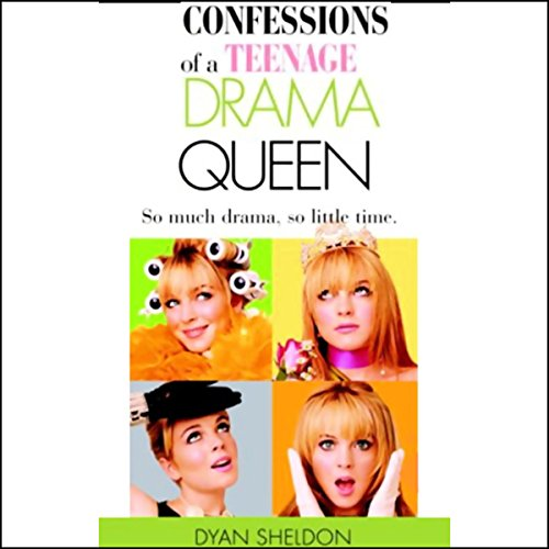 Confessions of a Teenage Drama Queen                   By:                                                                                                                                 Dyan Sheldon                               Narrated by:                                                                                                                                 Fiona Gallagher                      Length: 2 hrs and 26 mins     6 ratings     Overall 3.8