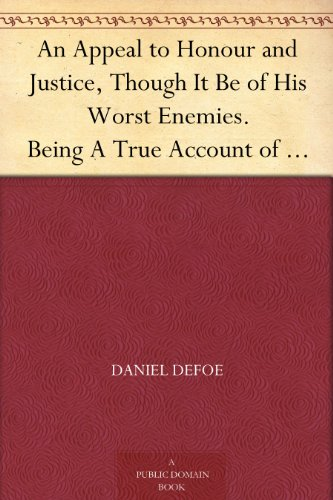 Couverture du livre An Appeal to Honour and Justice, Though It Be of His Worst Enemies. Being A True Account of His Conduct in Public Affairs. (English Edition)