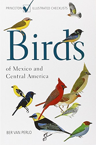 Birds of Mexico and Central America (Princeton Illustrated Checklists)