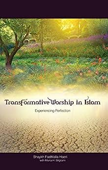 [Shaykh Fadhlalla Haeri, Muna H. Bilgrami]のTransformative Worship in Islam: Experiencing Perfection (English Edition)