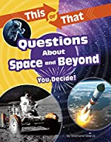 This or That Questions About Space and Beyond: You Decide! (This or That?: Science Edition)