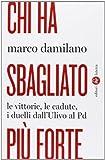 Chi ha sbagliato piu forte. Le vittorie, le cadute, i duelli dall'Uliv (Italian Edition)