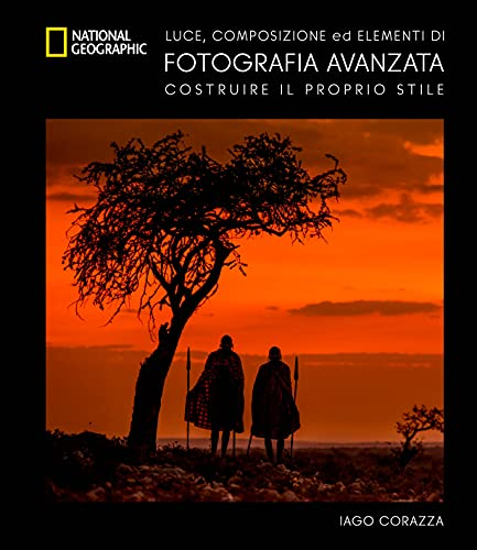 Guida avanzata alla fotografia. Luce. composizione ed elementi di fotografia avanzata. Ediz. a colori