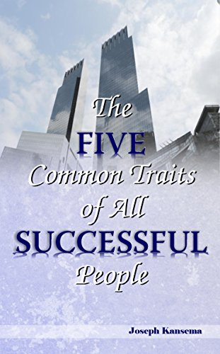 The Five Common Traits of all Successful People: The key to Achieving Financial Success and Steppping into the Millionaires World.