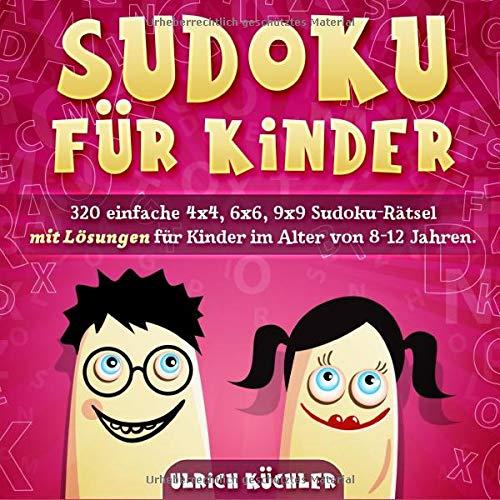 Sudoku für Kinder: 320 einfache 4x4, 6x6, 9x9 Sudoku-Rätsel mit Lösungen für Kinder im Alter von 8-12 Jahren. Verbessern Sie die logischen Fähigkeiten Ihrer Kinder. (Band 19)