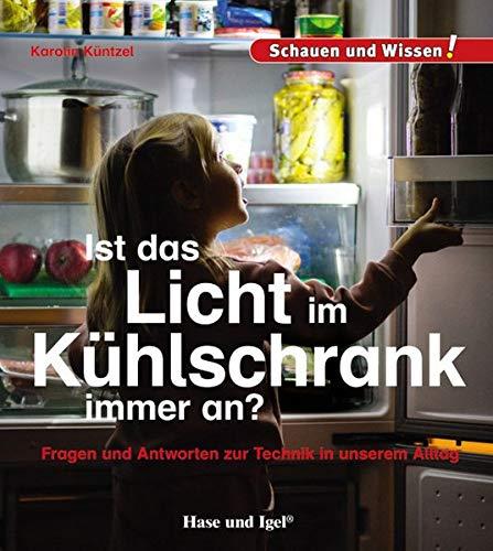 Ist das Licht im Kühlschrank immer an?: Schauen und Wissen!