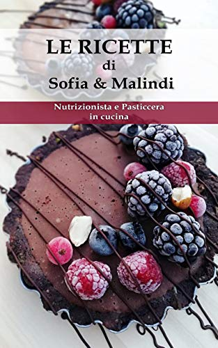 LE RICETTE di Sofia e Malindi: Nutrizionista e Pasticcera in cucina (Ricette fit Vol. 1)