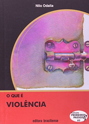 O que É Violência - Volume 85. Coleção Primeiros Passos