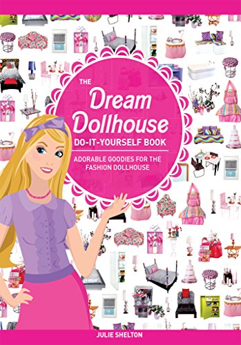 The Dream Dollhouse Do-It-Yourself Book: Adorable goodies for the fashion dollhouse (English Edition)