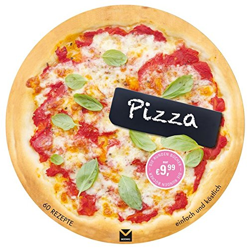 Die runden Bücher: Pizza: 60 Rezepte einfach und köstlich