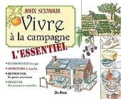 Vivre a la Campagne l'Essentiel de John Seymour