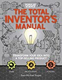 The Total Inventor's Manual: Transform Your Idea into a Top-Selling Product (Popular Science)