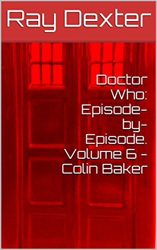 Doctor Who: Episode-by-Episode. Volume 6 - Colin Baker (Doctor Who: Episode-by-Episode Volume 7 Sylvester McCoy) (English Edition)