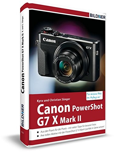 Canon PowerShot G7X Mark II - Fuer bessere Fotos von Anfang an: Das Kamerahandbuch fuer den praktischen Einsatz