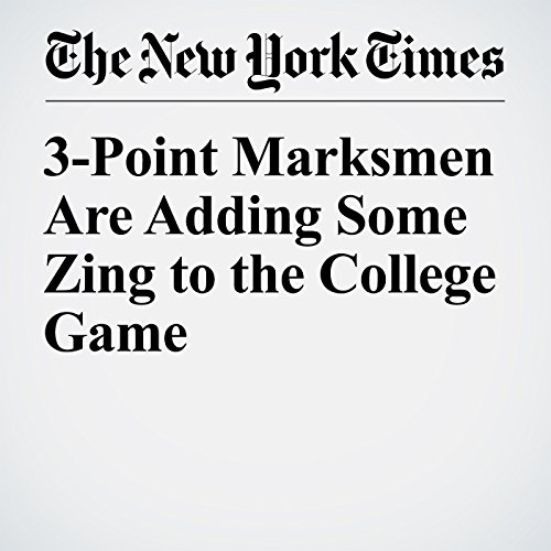 3-Point Marksmen Are Adding Some Zing to the College Game audiobook cover art