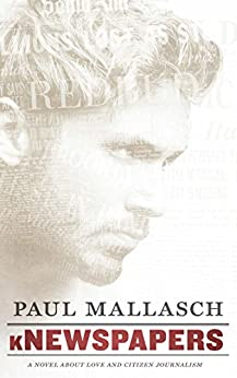 kNewspapers: A Novel About Love and Citizen Journalism by [K. Paul Mallasch]