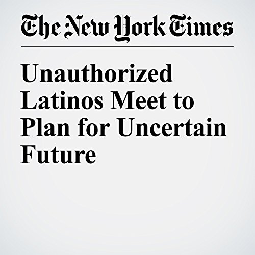 Unauthorized Latinos Meet to Plan for Uncertain Future audiobook cover art
