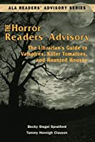 The Horror Readers' Advisory: The Librarian's Guide to Vampires, Killer Tomatoes, and Haunted Houses (Ala Readers' Advisory Series)