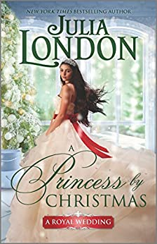 A Princess by Christmas: A Historical Romance (A Royal Wedding Book 3) by [Julia London]
