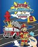 Le livre de coloriage du véritable petit pompier : 4 - 8 ans: 30 coloriages inédits (pompier, camion, caserne, intervention) pour émouvoir les plus petits - fille et garçon (Marie & Poppyns)