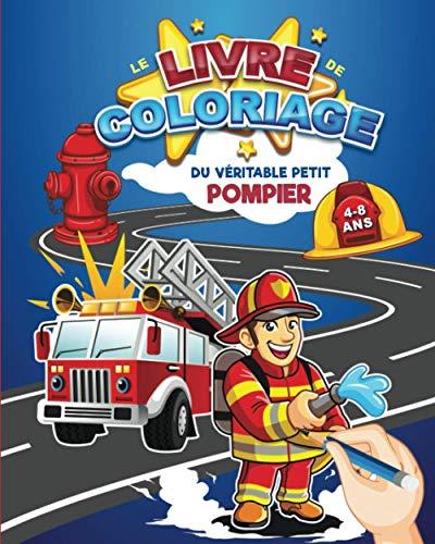 Le livre de coloriage du véritable petit pompier : 4 - 8 ans: 30 coloriages inédits (pompier, camion, caserne, intervention) pour émouvoir les plus petits - fille et garçon