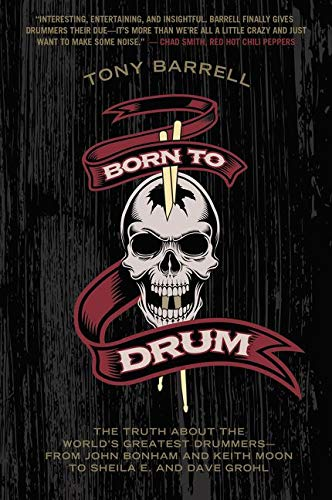Born to Drum: The Truth About the World\'s Greatest Drummers--from John Bonham and Keith Moon to Sheila E. and Dave Grohl
