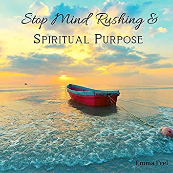 Stop Mind Rushing & Spiritual Purpose: Release from Anxiety