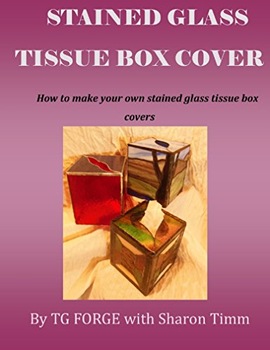 Stained Glass Tissue Box Cover: How to make your own stained glass tissue box covers (English Edition)