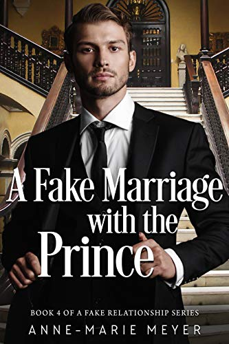 A Fake Marriage with the Prince: A Standalone Sweet Romance (A Fake Relationship Series Book 4)