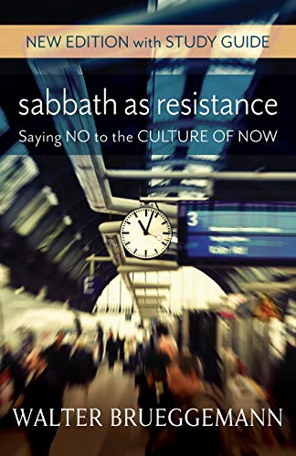 Download Sabbath As Resistance: Saying No to the Culture of Now - With Study Guide 0664263291