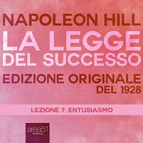 Entusiasmo (La Legge del Successo 7) | Napoleon Hill