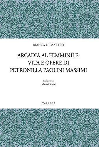 Arcadia al femminile. Vita e opere di Petronilla Paolini Massimi
