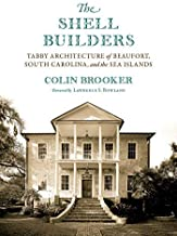 The Shell Builders: Tabby Architecture of Beaufort, South Carolina, and the Sea Islands (Non Series)