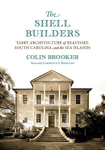 The Shell Builders: Tabby Architecture of Beaufort, South Carolina, and the Sea Islands (Non Series) (English Edition)