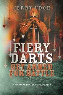 FIERY DARTS: Get Armed For Battle: A Warfare Prayer Manual Vol. 1