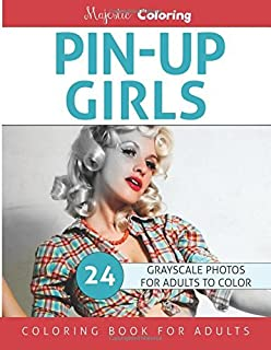 Pin-Up Girls: Grayscale Coloring for Adults by Majestic Coloring (2016-07-09)