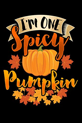 I'm One Spicy Pumpkin: Blank Lined Notebook With Fun Cover Design For Those Who Love The Fall Season