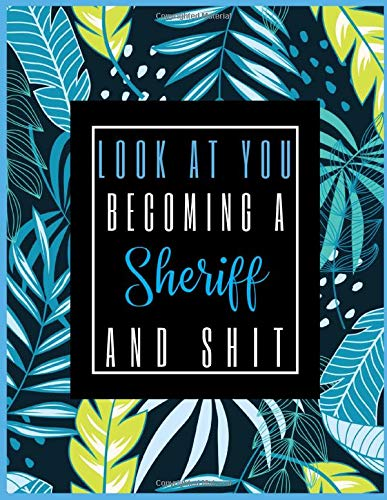 Look At You Becoming A Sheriff And Shit: 2021-2022 Planner for Sheriff, 2-Year Planner With Daily, Weekly, Monthly And Calendar (January 2021 through December 2022)