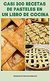 Casi 300 Recetas De Pasteles En Un Libro De Cocina : Recetas De Tarta Para Manzana, Chocolate, Queso, Fruta, Cereza, Batata, Pasteles Cítricos, Crema, Nuez, Mantequilla De Maní, Calabaza