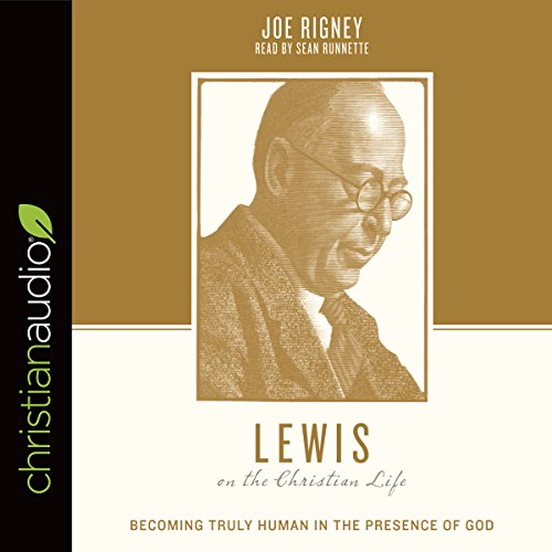 Lewis on the Christian Life: Becoming Truly Human in the Presence of God cover art